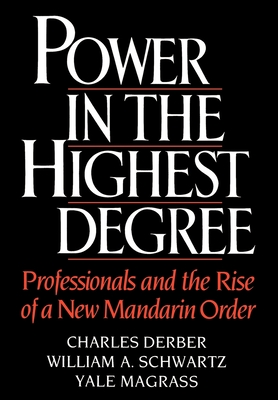 Power in the Highest Degree: Professionals and the Rise of a New Mandarin Order - Derber, Charles, and Magrass, Yale, and Schwartz, William A