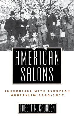 American Salons: Encounters with European Modernism, 1885-1917 - Crunden, Robert Morse