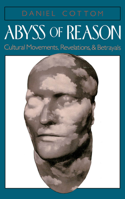 Abyss of Reason: Cultural Movements, Revelations, and Betrayals - Cottom, Daniel