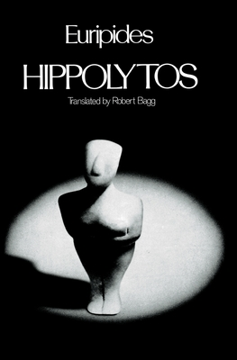 Hippolytos - Euripides, and Bagg, Robert (Translated by)