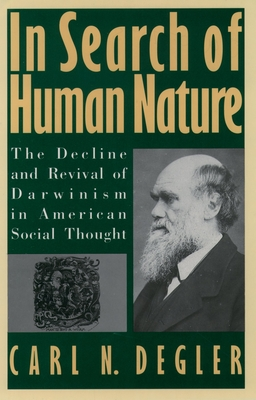 In Search of Human Nature: The Decline and Revival of Darwinism in American Social Thought - Degler, Carl N