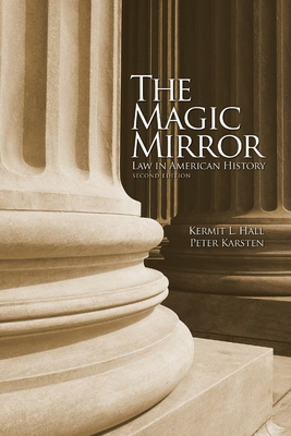 The Magic Mirror: Law in American History - Hall, Kermit L, President, and Karsten, Peter