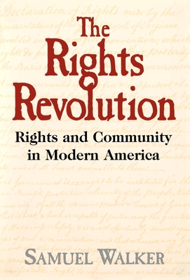 The Rights Revolution: Rights and Community in Modern America - Walker, Samuel