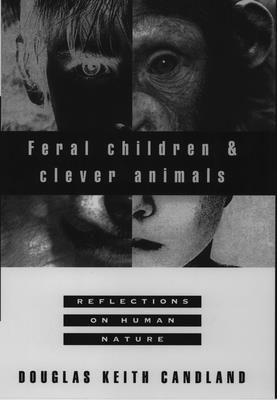 Feral Children and Clever Animals: Reflections on Human Nature - Candland, Douglas Keith