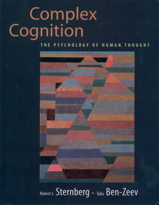 Complex Cognition: The Psychology of Human Thought - Sternberg, Robert J, PhD, and Ben-Zeev, Talia