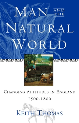 Man and the Natural World: Changing Attitudes in England 1500-1800 - Thomas, Keith
