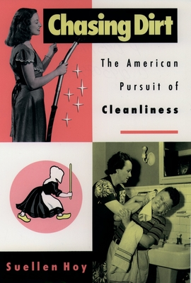 Chasing Dirt: The American Pursuit of Cleanliness - Hoy, Suellen