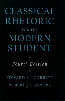 Classic Rhetoric for the Modern Student - Corbett, Edward P J, and Connors, Robert J
