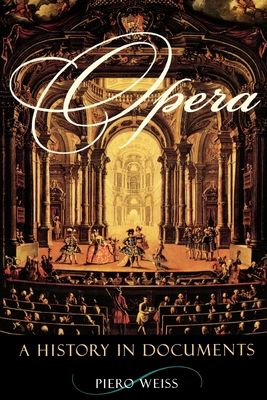 Opera: A History in Documents - Weiss, Piero