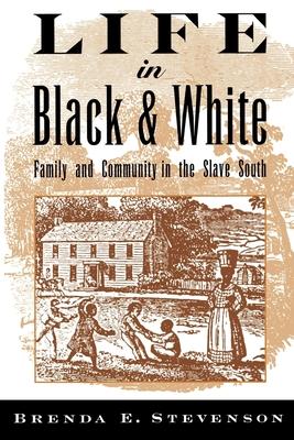 Life in Black and White: Family and Community in the Slave South - Stevenson, Brenda E