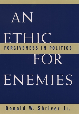 An Ethic for Enemies: Forgiveness in Politics - Shriver, Donald W, Jr.