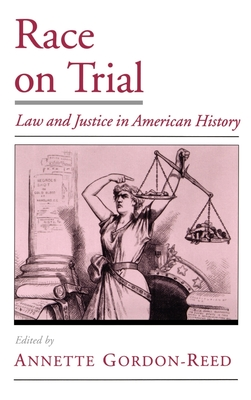 Race on Trial: Law and Justice in American History - Gordon-Reed, Annette (Editor)