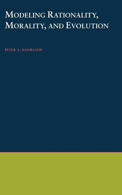 Modeling Rationality, Morality, and Evolution - Danielson, Peter