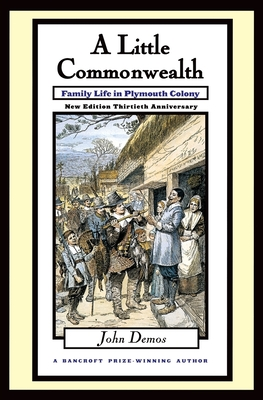A Little Commonwealth: Family Life in Plymouth Colony - Demos, John