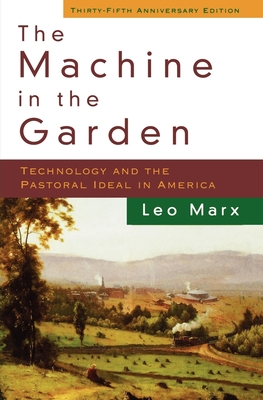 The Machine in the Garden: Technology and the Pastoral Ideal in America - Marx, Leo