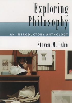 Exploring Philosophy: An Introductory Anthology - Cahn, Steven M (Editor)