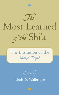 The Most Learned of the Shia: The Institution of the Marja Taqlid - Walbridge, Linda S (Editor)