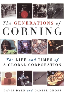 The Generations of Corning: The Life and Times of a Global Corporation - Dyer, Davis, and Gross, Daniel, and Gross, Daniel