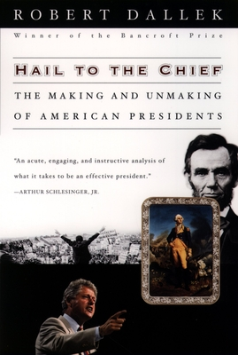 Hail to the Chief: The Making and Unmaking of American Presidents - Dallek, Robert
