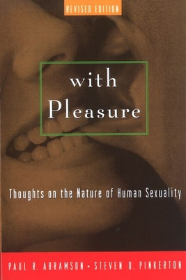 With Pleasure: Thoughts on the Nature of Human Sexuality - Abramson, Paul R, Ph.D., and Pinkerton, Steven D, Ph.D.
