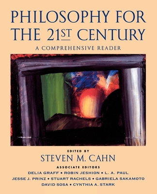 Philosophy for the 21st Century: A Comprehensive Reader - Cahn, Steven M (Editor), and Bloom, Samuel William