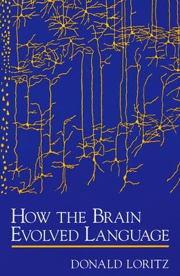 How the Brain Evolved Language - Loritz, Donald