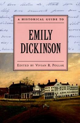 A Historical Guide to Emily Dickinson - Pollak, Vivian R (Editor)