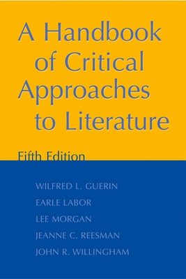 A Handbook of Critical Approaches to Literature - Guerin, Wilfred L, and Morgan, Lee, II, and Labor, Earle