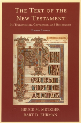 The Text of the New Testament: Its Transmission, Corruption, and Restoration - Metzger, Bruce M, and Ehrman, Bart D
