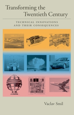 Transforming the Twentieth Century: Technical Innovations and Their Consequences - Smil, Vaclav