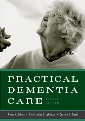 Practical Dementia Care - Rabins, Peter V, M.D., M.P.H., and Lyketsos, Constantine G, and Steele, Cynthia D