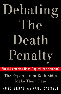 Debating the Death Penalty: Should America Have Capital Punishment? the Experts from Both Sides Make Their Best Case - Bedau, Hugo Adam (Editor), and Cassell, Paul G (Editor)