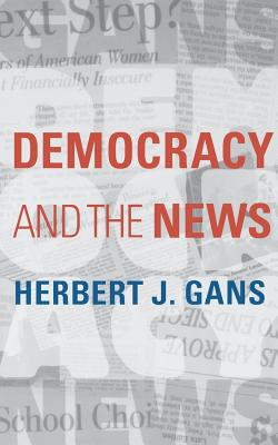 Democracy and the News - Gans, Herbert, Professor