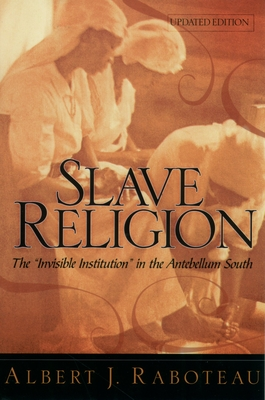 """Slave Religion: The """"Invisible Institution"""" in the Antebellum South - Raboteau, Albert J"""