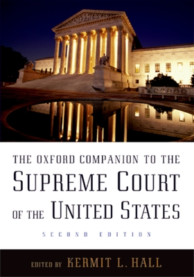 The Oxford Companion to the Supreme Court of the United States - Hall, Kermit L, President (Editor), and Ely, James W (Editor), and Grossman, Joel B (Editor)