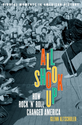 All Shook Up: How Rock 'n' Roll Changed America - Altschuler, Glenn C