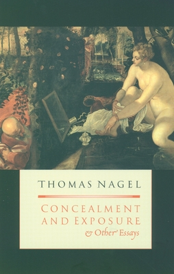 Concealment and Exposure: And Other Essays - Nagel, Thomas