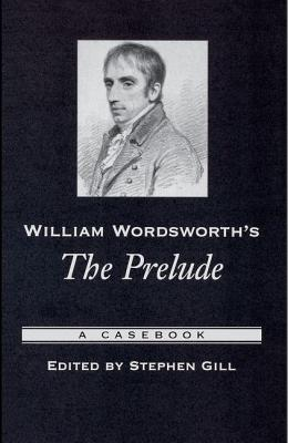 William Wordsworth's the Prelude: A Casebook - Gill, Stephen, Professor (Editor)