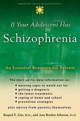 If Your Adolescent Has Schizophrenia: An Essential Resource for Parents - Gur, Raquel E, and Johnson, Ann Braden