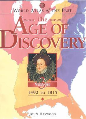 The Age of Discovery: 1492-1815 - Haywood, John, Dr.