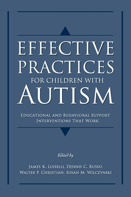 Effective Practices for Children with Autism: Educational and Behavior Support Interventions That Work - Luiselli, James K (Editor), and Russo, Dennis C (Editor), and Christian, Walter P (Editor)