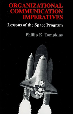 Organizational Communication Imperatives: Lessons of the Space Program - Tompkins, Phillip K