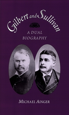 Gilbert and Sullivan: A Dual Biography - Ainger, Michael
