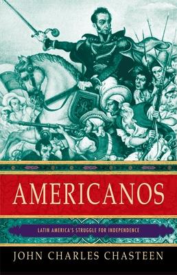 Americanos: Latin America's Struggle for Independence - Chasteen, John Charles