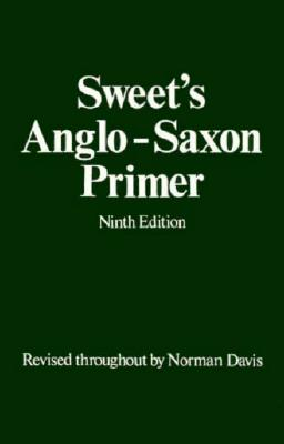 Sweet's Anglo-Saxon Primer - Sweet, Henry, and Davis, Norman (Revised by)