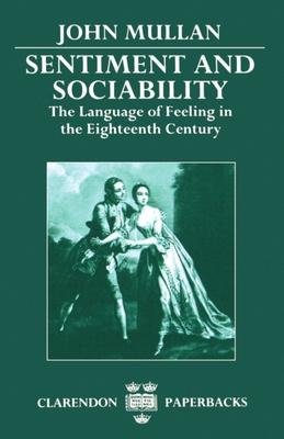 Sentiment and Sociability: The Language of Feeling in the Eighteenth Century - Mullan, John