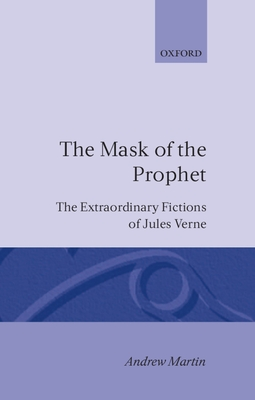 The Mask of the Prophet: The Extraordinary Fictions of Jules Verne - Martin, Andrew