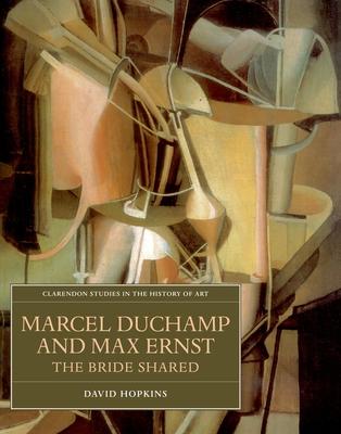 Marcel Duchamp and Max Ernst: The Bride Shared - Hopkins, David