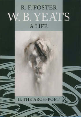 W.B. Yeats: A Life, Volume 2: The Arch-Poet 1915-1939 - Foster, R F