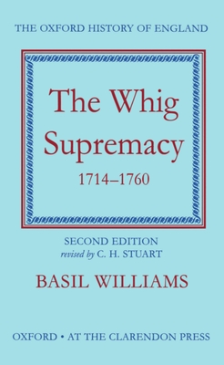 The Whig Supremacy, 1714-1760 - Williams, Basil, and Stuart, C H (Editor)